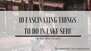 10 Fascinating Things to do in Lake Sebu, South Cotabato